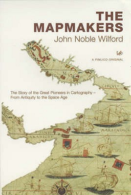 The Mapmakers - Wilford, John Noble