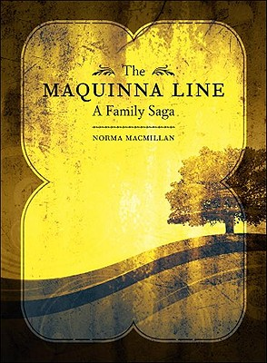 The Maquinna Line: A Family Saga - MacMillan, Norma, and Arngrim, Alison (Foreword by), and Campbell, Charles (Afterword by)