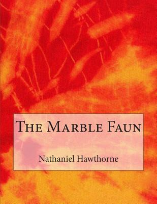 The Marble Faun - Hawthorne, Nathaniel