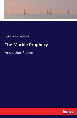 The Marble Prophecy - Holland, Josiah Gilbert
