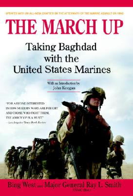 The March Up: Taking Baghdad with the United States Marines - West, Bing, and West, Francis J
