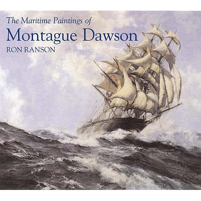 The Maritime Paintings of Montague Dawson - Ranson, Ron