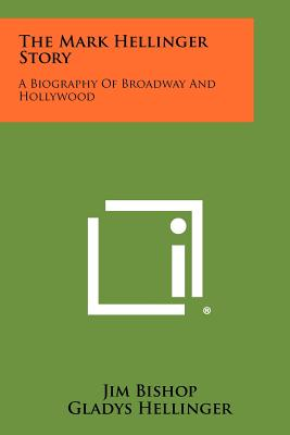 The Mark Hellinger Story: A Biography of Broadway and Hollywood - Bishop, Jim, and Hellinger, Gladys (Introduction by)