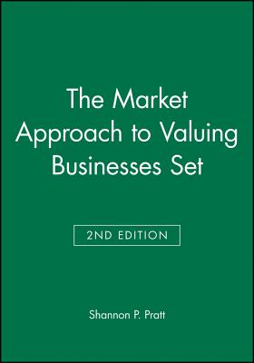The Market Approach to Valuing Businesses - Pratt, Shannon P