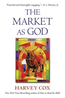 The Market as God - Cox, Harvey