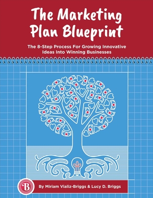The Marketing Plan Blueprint: The 8-Step Process for Growing Innovative Ideas Into Winning Businesses - Vializ-Briggs, Miriam, and Briggs, Lucy D