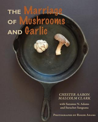 The Marriage of Mushrooms and Garlic - Aaron, Chester, and Clark, Malcolm, and Adams, Roger (Photographer)