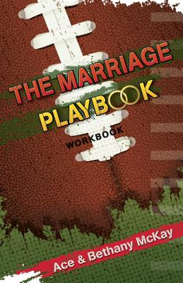 The Marriage Playbook: Small Group Resources to Help Build All-Star Marriages - McKay, Ace, and McKay, Bethany