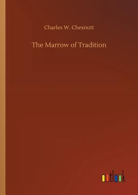 The Marrow of Tradition - Chesnutt, Charles W