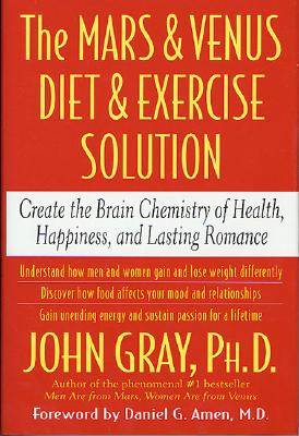 The Mars and Venus Diet and Exercise Solution: Create the Brain Chemistry of Health, Happiness, and Lasting Romance - Gray, John, Ph.D.
