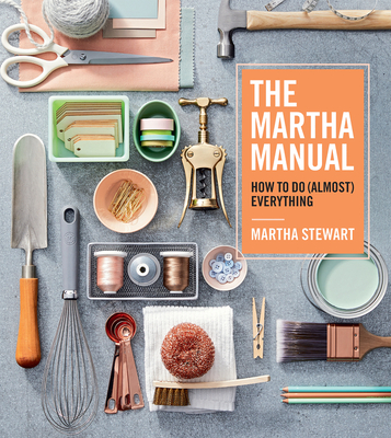 The Martha Manual: How to Do (Almost) Everything - Stewart, Martha