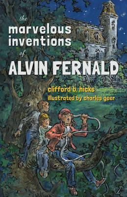 The Marvelous Inventions of Alvin Fernald - Hicks, Clifford B