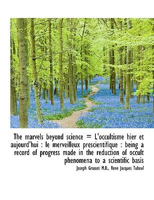 The Marvels Beyond Science = L'Occultisme Hier Et Aujourd'hui: Le Merveilleux PR Scientifique: Bei - Grasset, Joseph, Dr., and Tubeuf, Ren Jacques