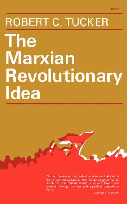 The Marxian Revolutionary Idea - Tucker, Robert