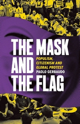 The Mask and the Flag: Populism, Citizenism, and Global Protest - Gerbaudo, Paolo