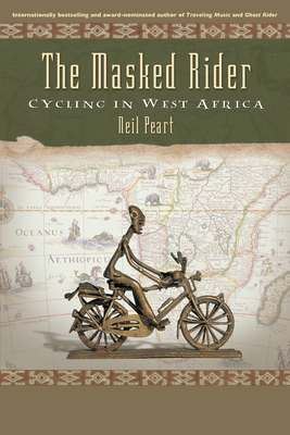 The Masked Rider: Cycling in West Africa - Peart, Neil