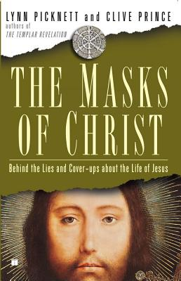 The Masks of Christ: Behind the Lies and Cover-Ups about the Life of Jesus - Picknett, Lynn
