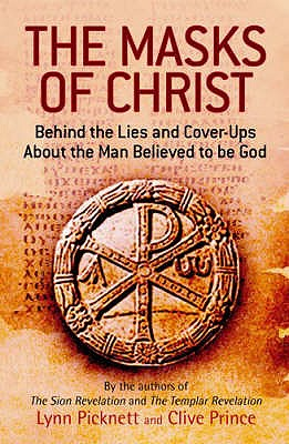 The Masks of Christ: in Search of the Real Jesus - Lynn Picknett, Clive Prince