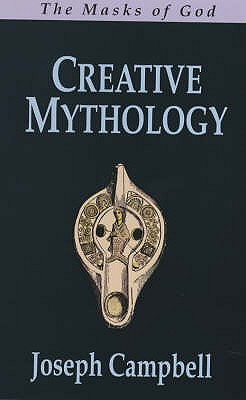 The Masks of God: Creative Mythology v. 4 - Campbell, Joseph