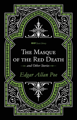 The Masque of the Red Death and Other Stories - Poe, Edgar Allan, and Neal, David T (Editor), and Scott, Christine M (Designer)
