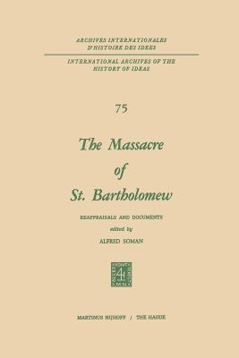 The Massacre of St. Bartholomew: Reappraisals and Documents - Soman, Alfred (Editor)