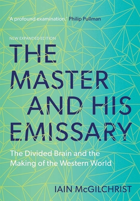 The Master and His Emissary: The Divided Brain and the Making of the Western World - McGilchrist, Iain