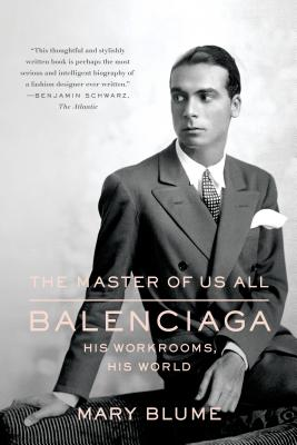 The Master of Us All: Balenciaga, His Workrooms, His World - Blume, Mary