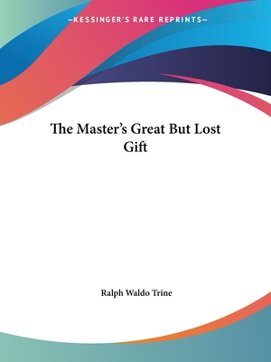The Master's Great But Lost Gift - Trine, Ralph Waldo