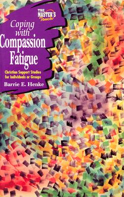 The Master's Touch: Coping with Compassion Fatigue - Concordia Publishing House, and Henke, Barrie E