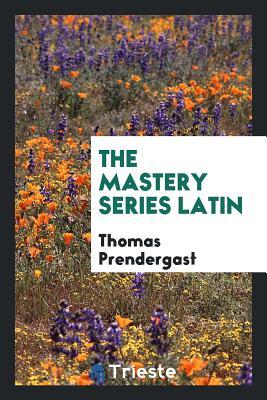 The Mastery Series Latin - Prendergast, Thomas