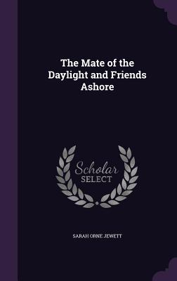 The Mate of the Daylight and Friends Ashore - Jewett, Sarah Orne