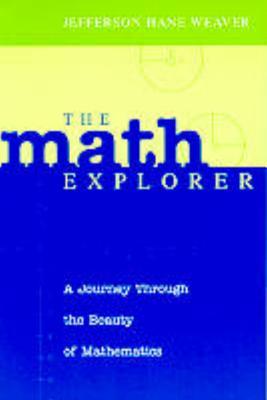 The Math Explorer: A Journey Through the Beauty of Mathematics - Weaver, Jefferson Hane