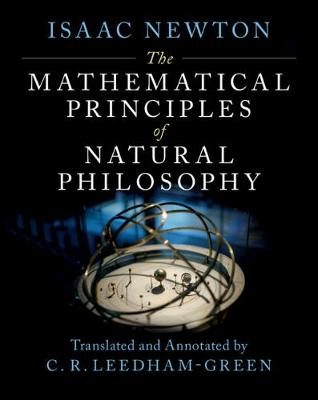 The Mathematical Principles of Natural Philosophy - Newton, Isaac, and Leedham-Green, C. R. (Edited and translated by)