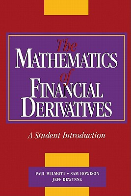 The Mathematics of Financial Derivatives: A Student Introduction - Wilmott, Paul, and Howson, Susan