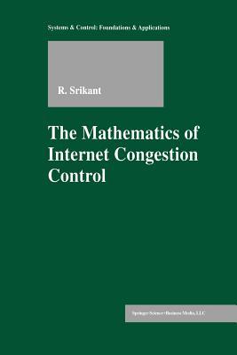 The Mathematics of Internet Congestion Control - Srikant, Rayadurgam