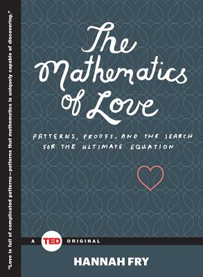 The Mathematics of Love: Patterns, Proofs, and the Search for the Ultimate Equation - Fry, Hannah