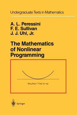 The Mathematics of Nonlinear Programming - Peressini, Anthony L., and Sullivan, Francis E., and Uhl, J. J., Jr.