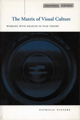 The Matrix of Visual Culture: Working with Deleuze in Film Theory - Pisters, Patricia