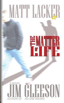 The Matter of Life: Matt Lacker #2 - Gleeson, Jim
