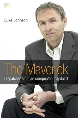 The Maverick: Dispatches from an Unrepentant Capitalist - Johnson, Luke