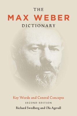 The Max Weber Dictionary: Key Words and Central Concepts - Swedberg, Richard