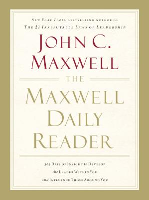 The Maxwell Daily Reader: 365 Days of Insight to Develop the Leader Within You and Influence Those Around You - Maxwell, John C