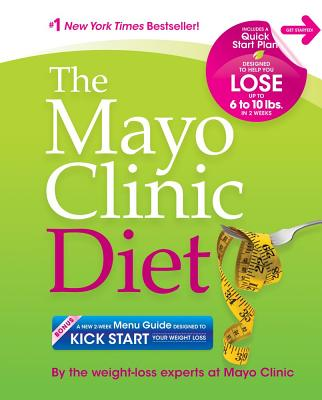 The Mayo Clinic Diet: Eat Well. Enjoy Life. Lose Weight. - By the Weight-Loss Experts at Mayo Clinic