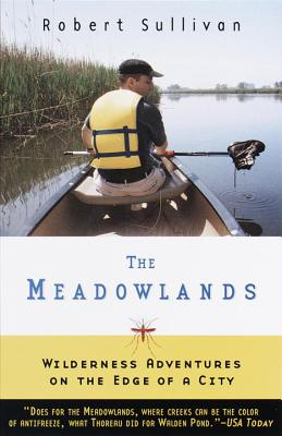 The Meadowlands: Wilderness Adventures at the Edge of a City - Sullivan, Robert, and Sullivan