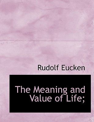 The Meaning and Value of Life; - Eucken, Rudolf