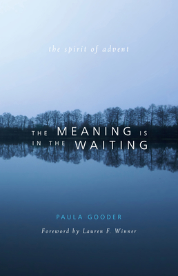 The Meaning Is in the Waiting - Gooder, Paula, and Winner, Lauren F, Ms. (Foreword by)