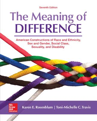 The Meaning of Difference: American Constructions of Race and Ethnicity, Sex and Gender, Social Class, Sexuality, and Disability - Rosenblum, Karen, and Travis, Toni-Michelle
