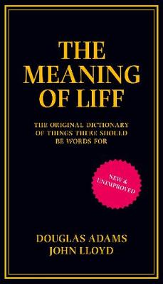 The Meaning of Liff: The Original Dictionary of Things There Should be Words for - Lloyd, John, and Adams, Douglas