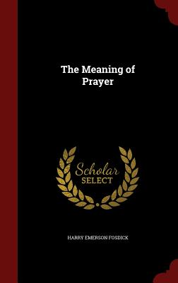 The Meaning of Prayer - Fosdick, Harry Emerson