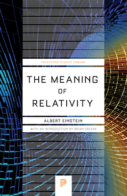 The Meaning of Relativity, Fifth Edition: Including the Relativistic Theory of the Non-Symmetric Field - Einstein, Albert, and Greene, Brian (Introduction by)